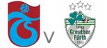 Trabzon Greuther Furth live